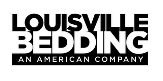 mark for LOUISVILLE BEDDING AN AMERICAN COMPANY, trademark #85009069