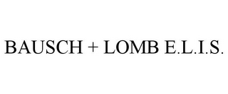 mark for BAUSCH + LOMB E.L.I.S., trademark #85010161