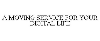 mark for A MOVING SERVICE FOR YOUR DIGITAL LIFE, trademark #85010365