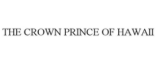 mark for THE CROWN PRINCE OF HAWAII, trademark #85011797