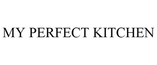 mark for MY PERFECT KITCHEN, trademark #85013819