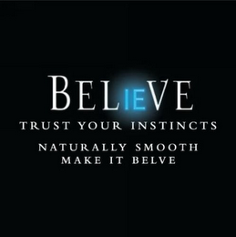 mark for BELIEVE TRUST YOUR INSTINCTS NATURALLY SMOOTH MAKE IT BELVE, trademark #85013886