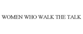 mark for WOMEN WHO WALK THE TALK, trademark #85014410