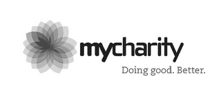 mark for MYCHARITY DOING GOOD. BETTER., trademark #85014570