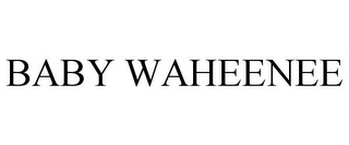 mark for BABY WAHEENEE, trademark #85014672