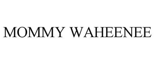 mark for MOMMY WAHEENEE, trademark #85014692