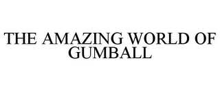 mark for THE AMAZING WORLD OF GUMBALL, trademark #85014816