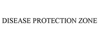 mark for DISEASE PROTECTION ZONE, trademark #85015264