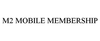 mark for M2 MOBILE MEMBERSHIP, trademark #85017071