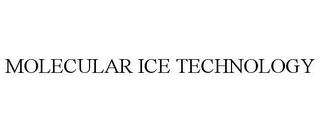 mark for MOLECULAR ICE TECHNOLOGY, trademark #85017555