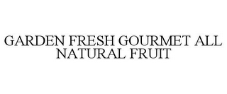 mark for GARDEN FRESH GOURMET ALL NATURAL FRUIT, trademark #85018464