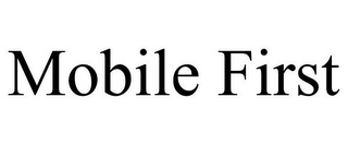 mark for MOBILE FIRST, trademark #85019791
