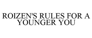 mark for ROIZEN'S RULES FOR A YOUNGER YOU, trademark #85022370