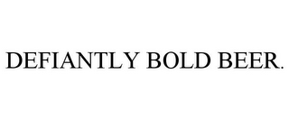 mark for DEFIANTLY BOLD BEER., trademark #85023118