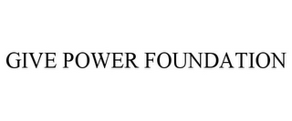 mark for GIVE POWER FOUNDATION, trademark #85024113