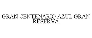 mark for GRAN CENTENARIO AZUL GRAN RESERVA, trademark #85025547