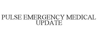 mark for PULSE EMERGENCY MEDICAL UPDATE, trademark #85025624