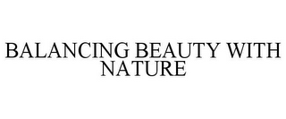 mark for BALANCING BEAUTY WITH NATURE, trademark #85025906