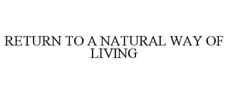 mark for RETURN TO A NATURAL WAY OF LIVING, trademark #85029478