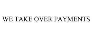 mark for WE TAKE OVER PAYMENTS, trademark #85030087