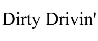 mark for DIRTY DRIVIN', trademark #85030257