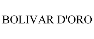 mark for BOLIVAR D'ORO, trademark #85030526