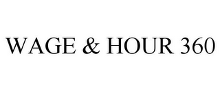 mark for WAGE & HOUR 360, trademark #85030726