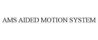 mark for AMS AIDED MOTION SYSTEM, trademark #85032029