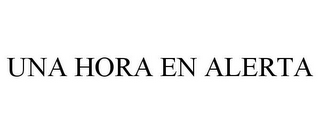 mark for UNA HORA EN ALERTA, trademark #85033387