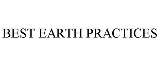 mark for BEST EARTH PRACTICES, trademark #85033568