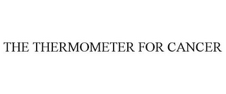 mark for THE THERMOMETER FOR CANCER, trademark #85034113
