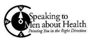 mark for SPEAKING TO MEN ABOUT HEALTH POINTING YOU IN THE RIGHT DIRECTION N W S, trademark #85034348