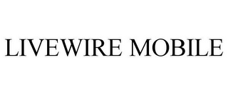 mark for LIVEWIRE MOBILE, trademark #85034610