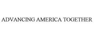 mark for ADVANCING AMERICA TOGETHER, trademark #85035545