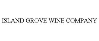 mark for ISLAND GROVE WINE COMPANY, trademark #85036344