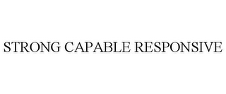 mark for STRONG CAPABLE RESPONSIVE, trademark #85041816