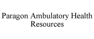 mark for PARAGON AMBULATORY HEALTH RESOURCES, trademark #85042854