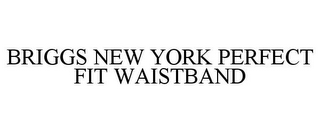 mark for BRIGGS NEW YORK PERFECT FIT WAISTBAND, trademark #85043048