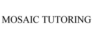 mark for MOSAIC TUTORING, trademark #85043373