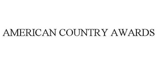 mark for AMERICAN COUNTRY AWARDS, trademark #85045430