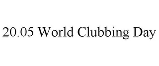 mark for 20.05 WORLD CLUBBING DAY, trademark #85046141