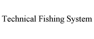 mark for TECHNICAL FISHING SYSTEM, trademark #85046746