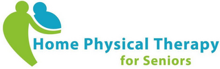 mark for HOME PHYSICAL THERAPY FOR SENIORS, trademark #85047612