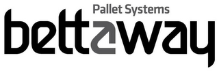 mark for BETTAWAY PALLET SYSTEMS, trademark #85049594