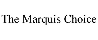 mark for THE MARQUIS CHOICE, trademark #85050403