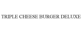mark for TRIPLE CHEESE BURGER DELUXE, trademark #85052412
