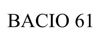 mark for BACIO 61, trademark #85053950