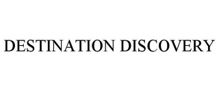 mark for DESTINATION DISCOVERY, trademark #85054552