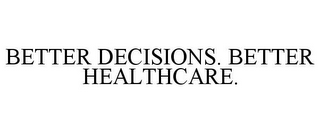 mark for BETTER DECISIONS. BETTER HEALTHCARE., trademark #85055159