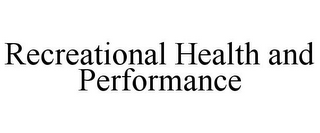 mark for RECREATIONAL HEALTH AND PERFORMANCE, trademark #85056827